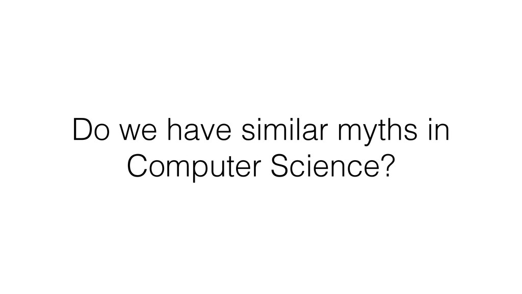 Do we have similar myths in Computer Science?