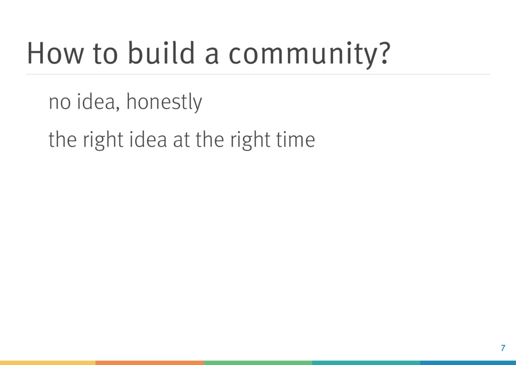 How to build a community? no idea, honestly the...
