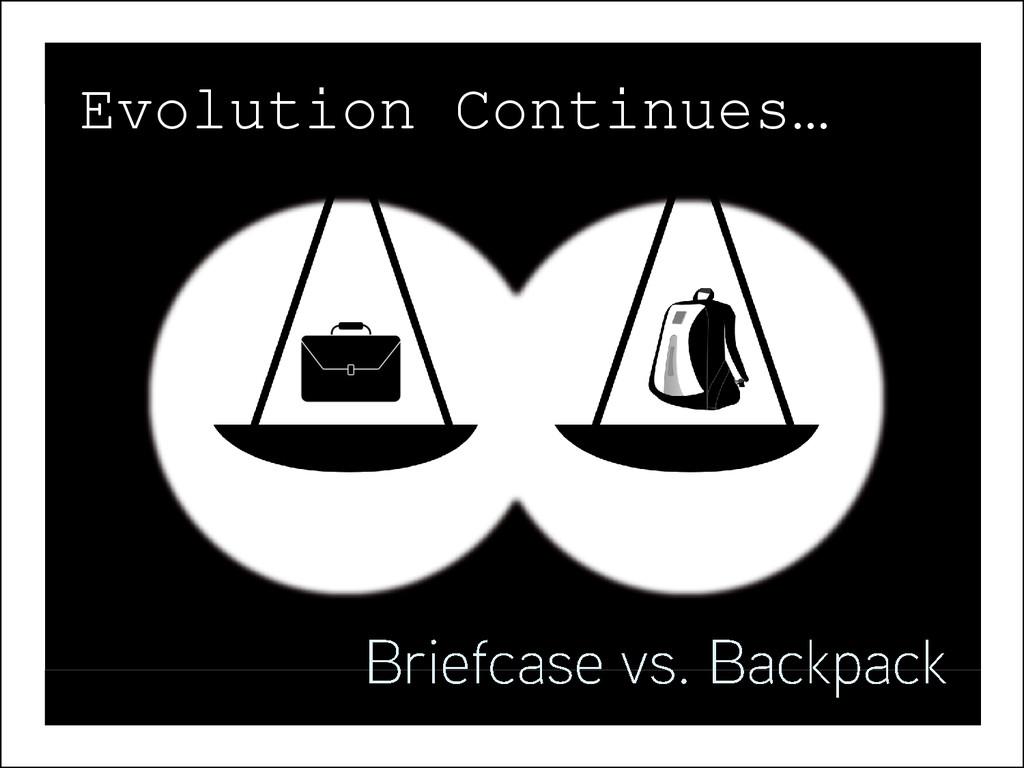 Evolution Continues…