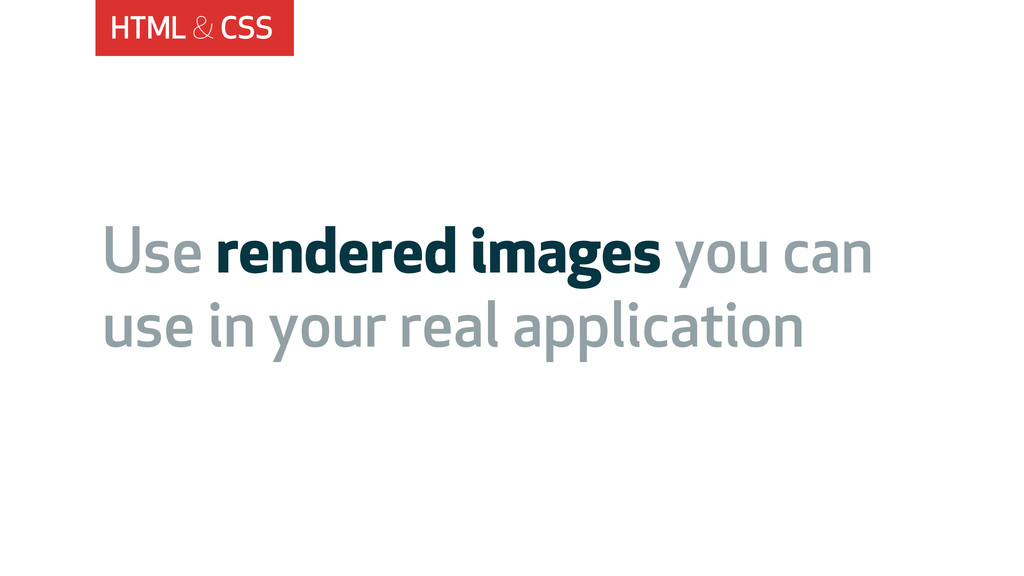 HTML & CSS Use rendered images you can use in y...