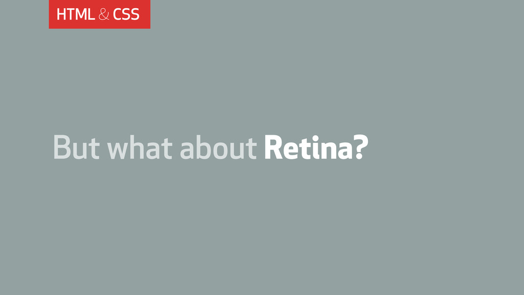 HTML & CSS But what about Retina?