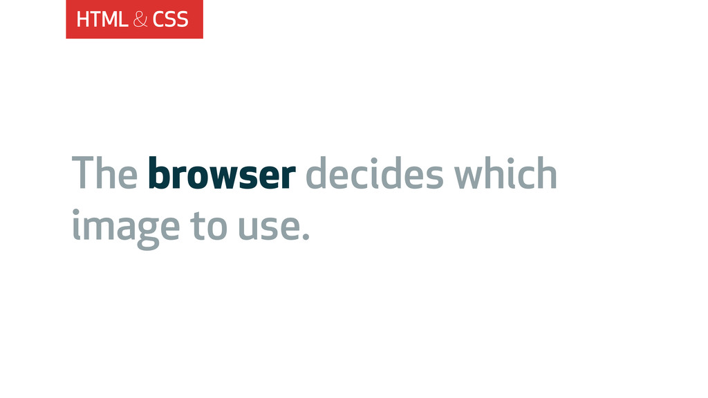 HTML & CSS The browser decides which image to u...