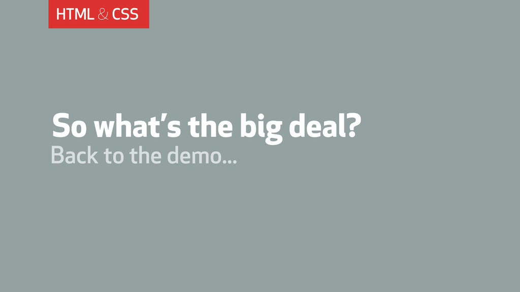 HTML & CSS So what's the big deal? Back to the ...