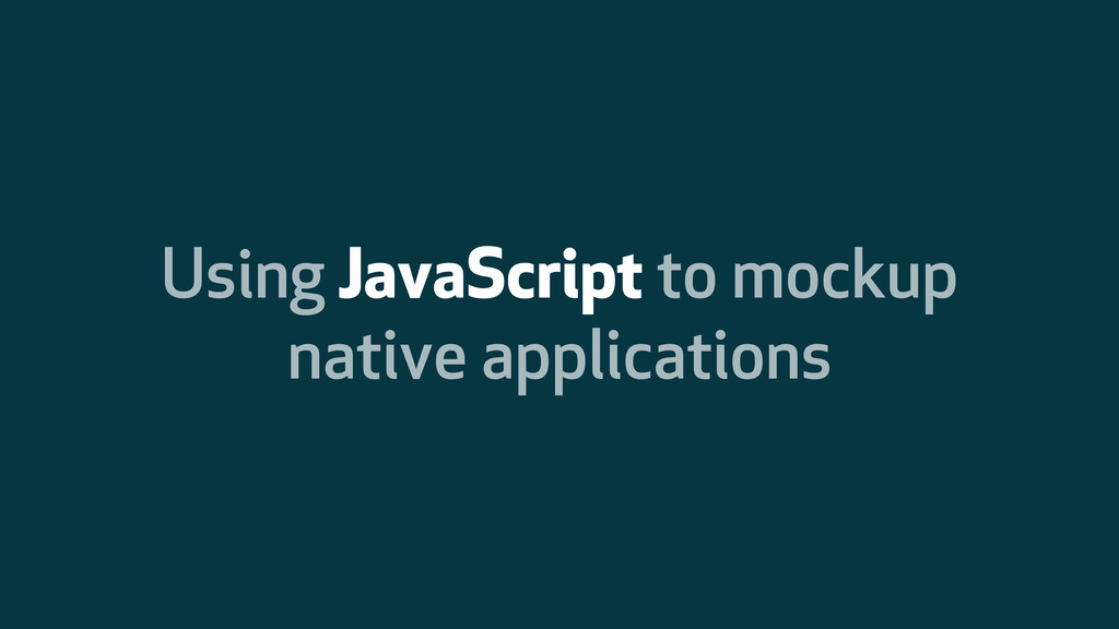 Using JavaScript to mockup native applications