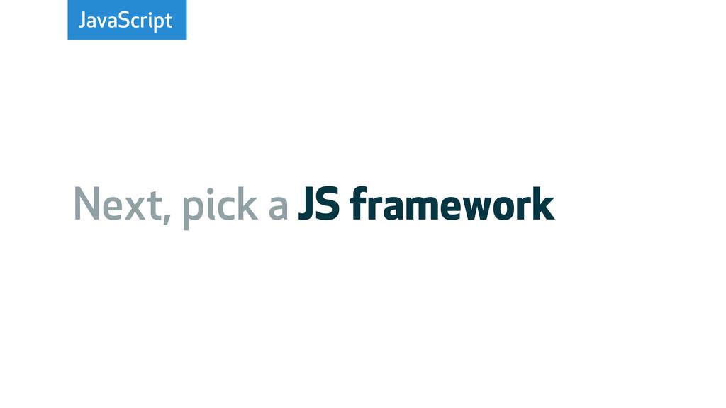 JavaScript Next, pick a JS framework