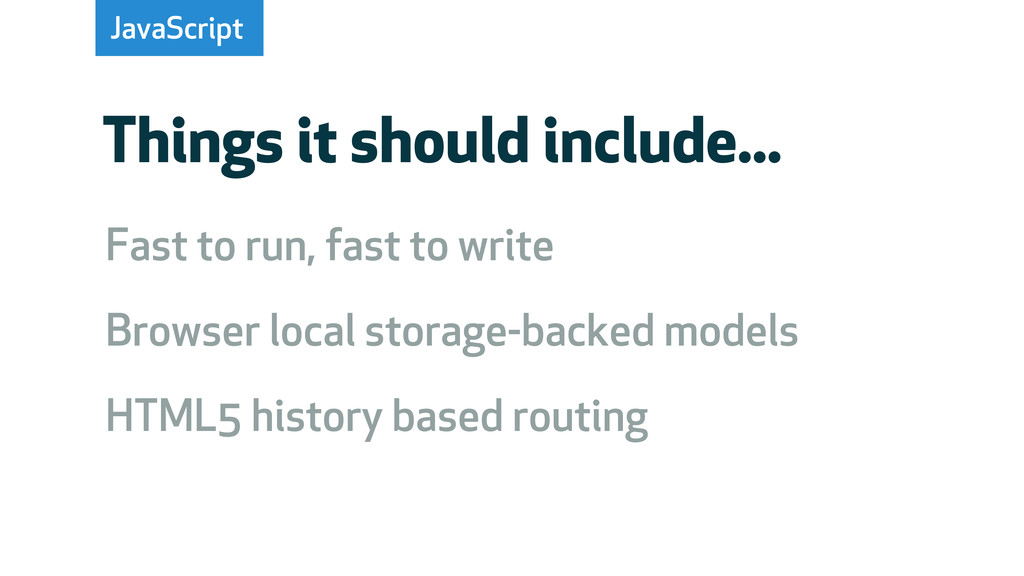 JavaScript Things it should include... Fast to ...