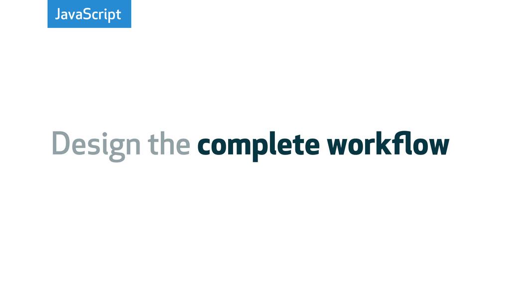 JavaScript Design the complete workflow
