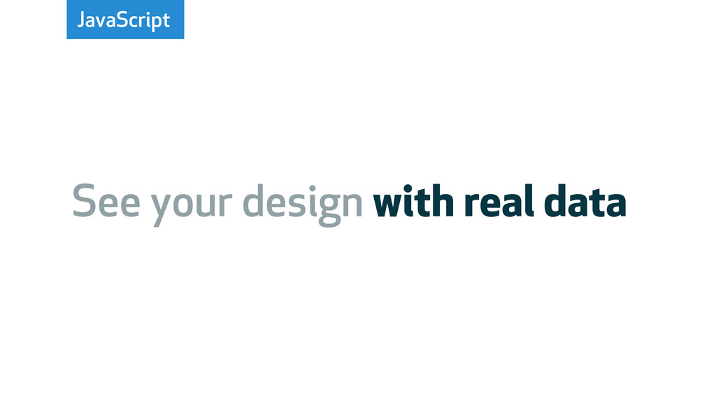 JavaScript See your design with real data