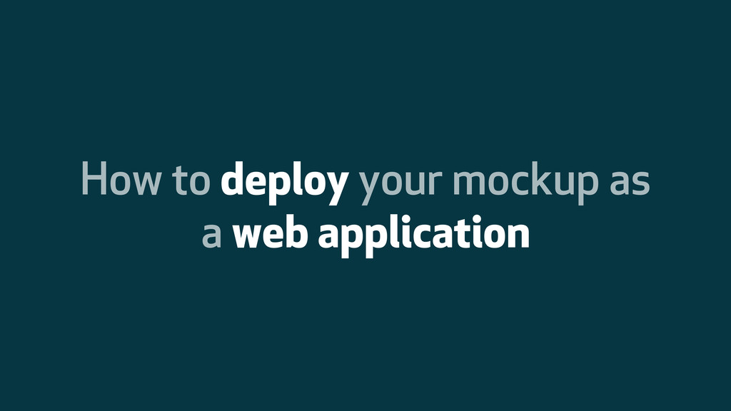 How to deploy your mockup as a web application