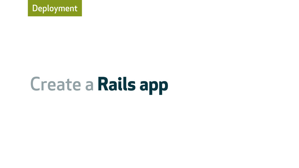 Deployment Create a Rails app
