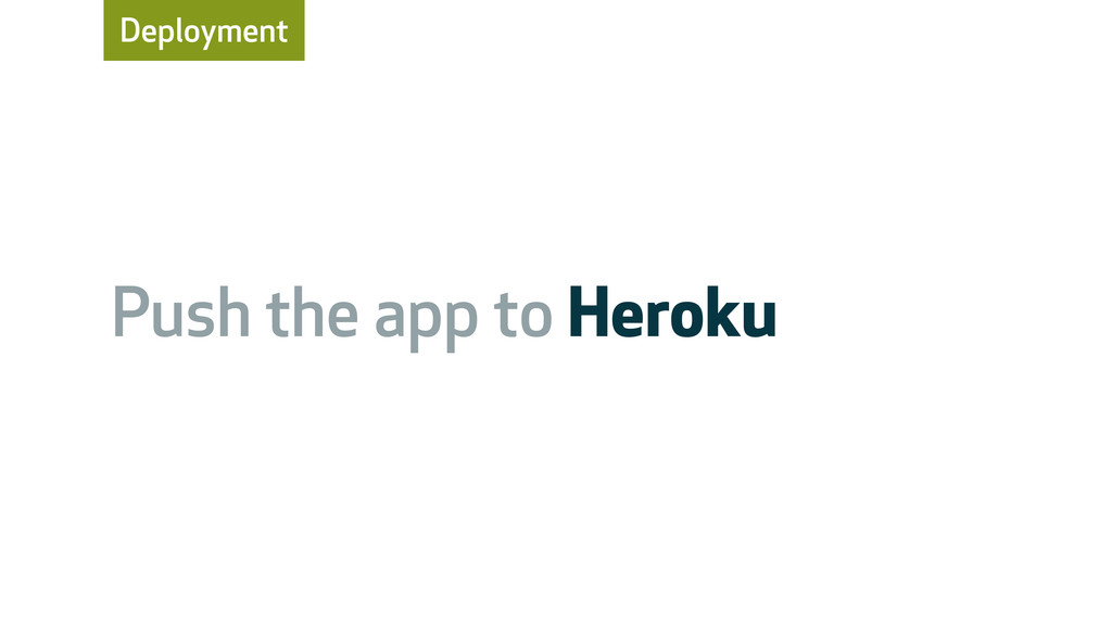 Deployment Push the app to Heroku