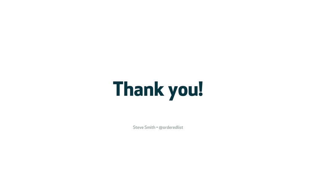 Thank you! Steve Smith • @orderedlist