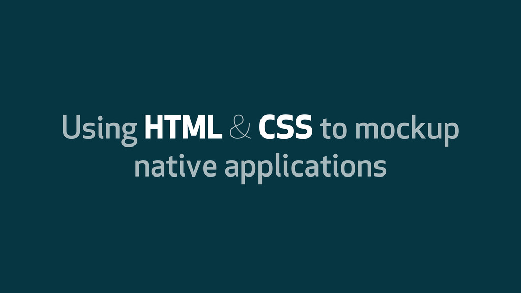 Using HTML & CSS to mockup native applications