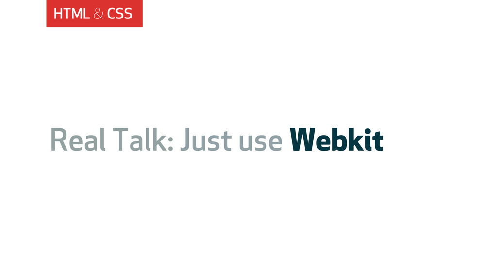 HTML & CSS Real Talk: Just use Webkit