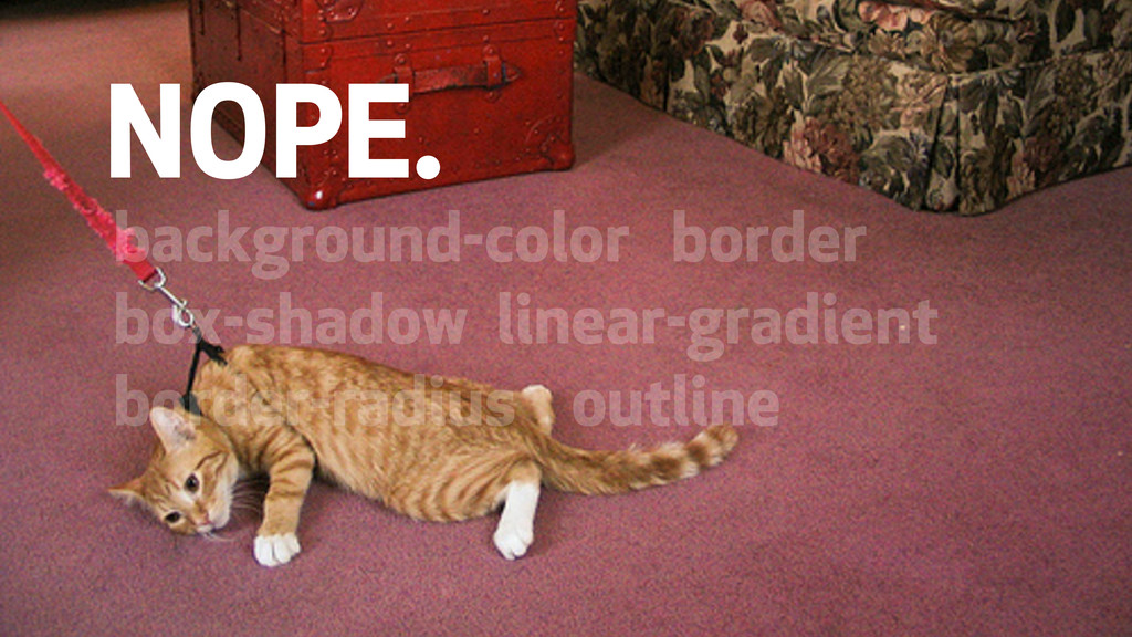 HTML & CSS NOPE. background-color border box-sh...