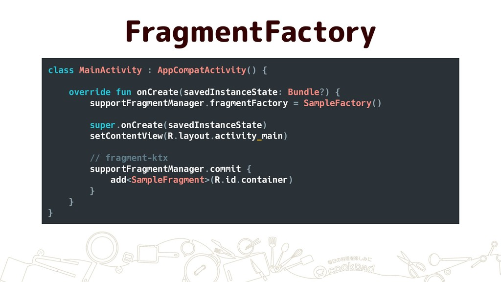 FragmentFactory class MainActivity : AppCompatA...