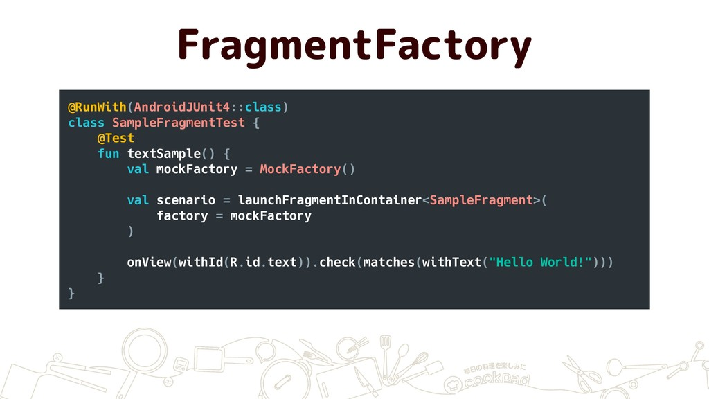 FragmentFactory @RunWith(AndroidJUnit4::class) ...