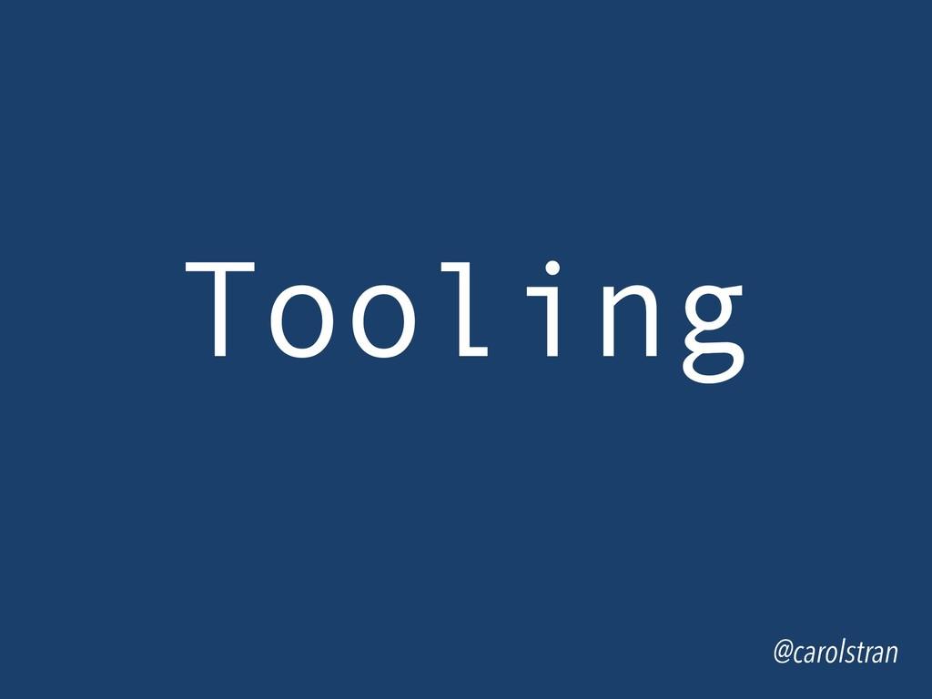 @carolstran Tooling