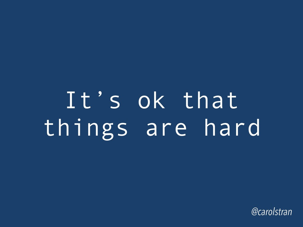 @carolstran It's ok that things are hard