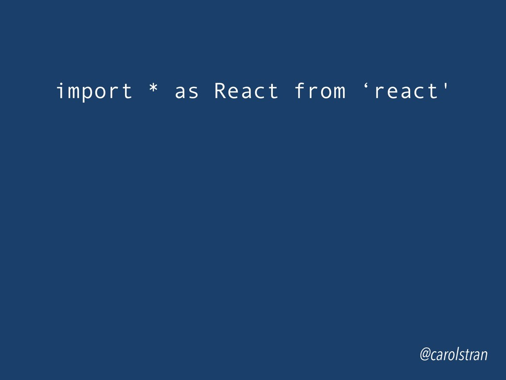 import * as React from 'react' @carolstran