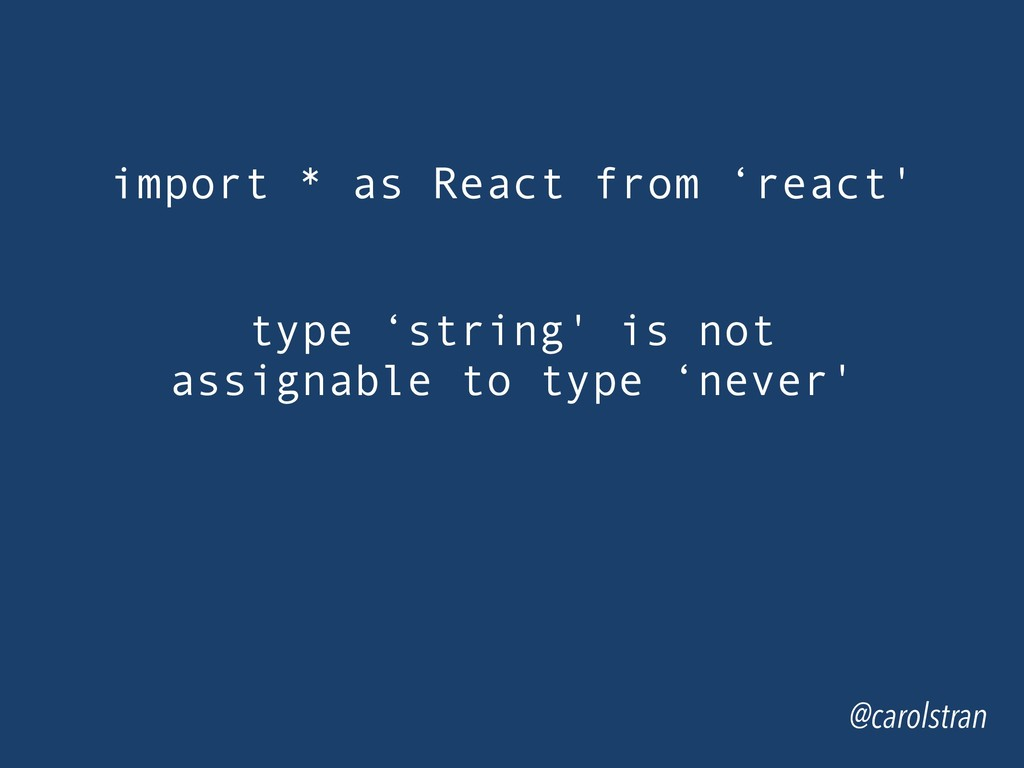 import * as React from 'react' @carolstran type...