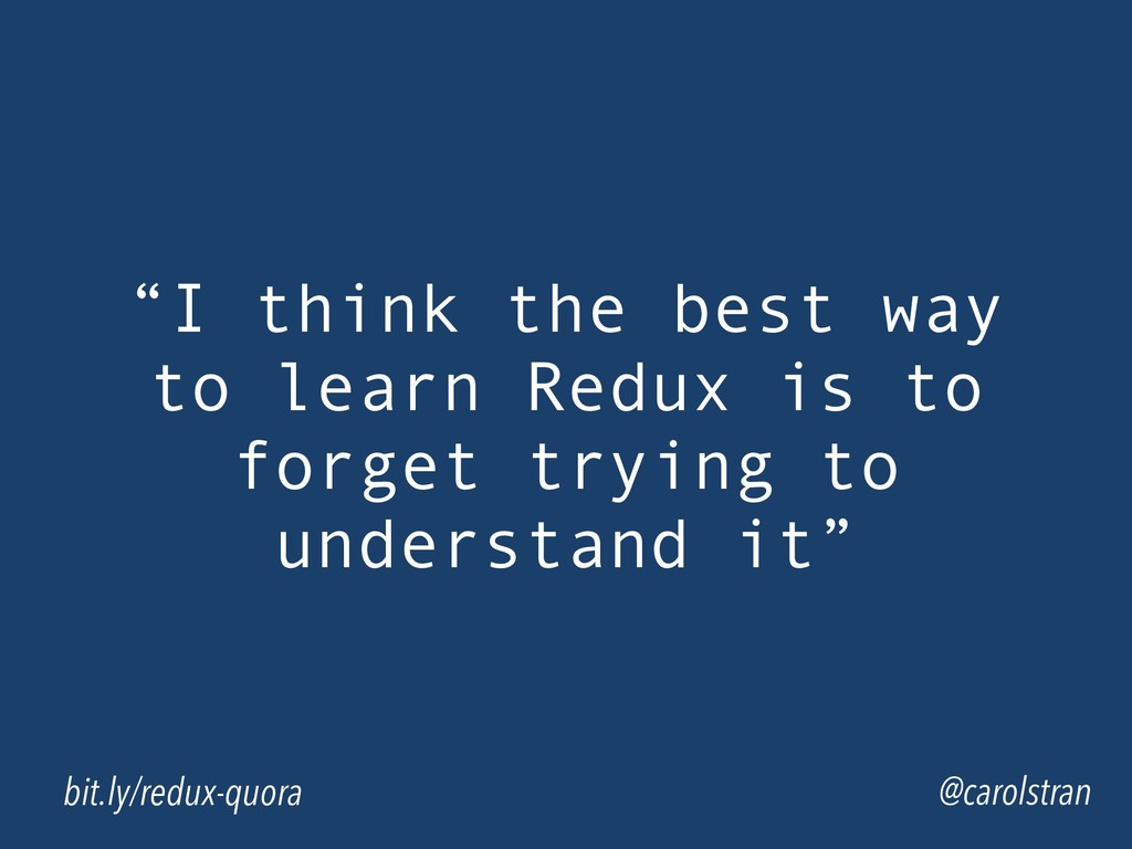 """I think the best way to learn Redux is to forg..."