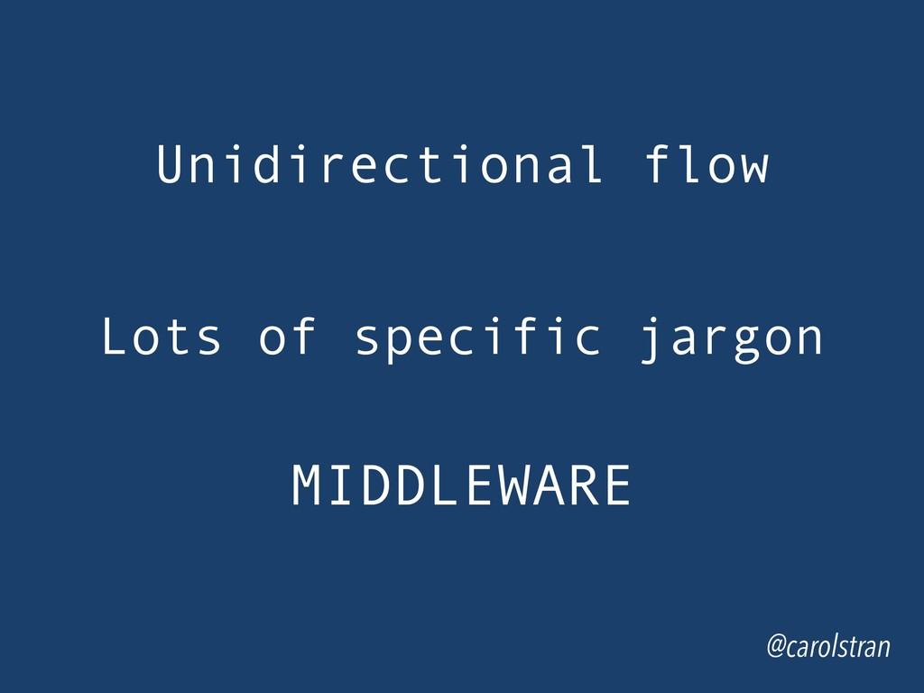 Unidirectional flow @carolstran Lots of specifi...