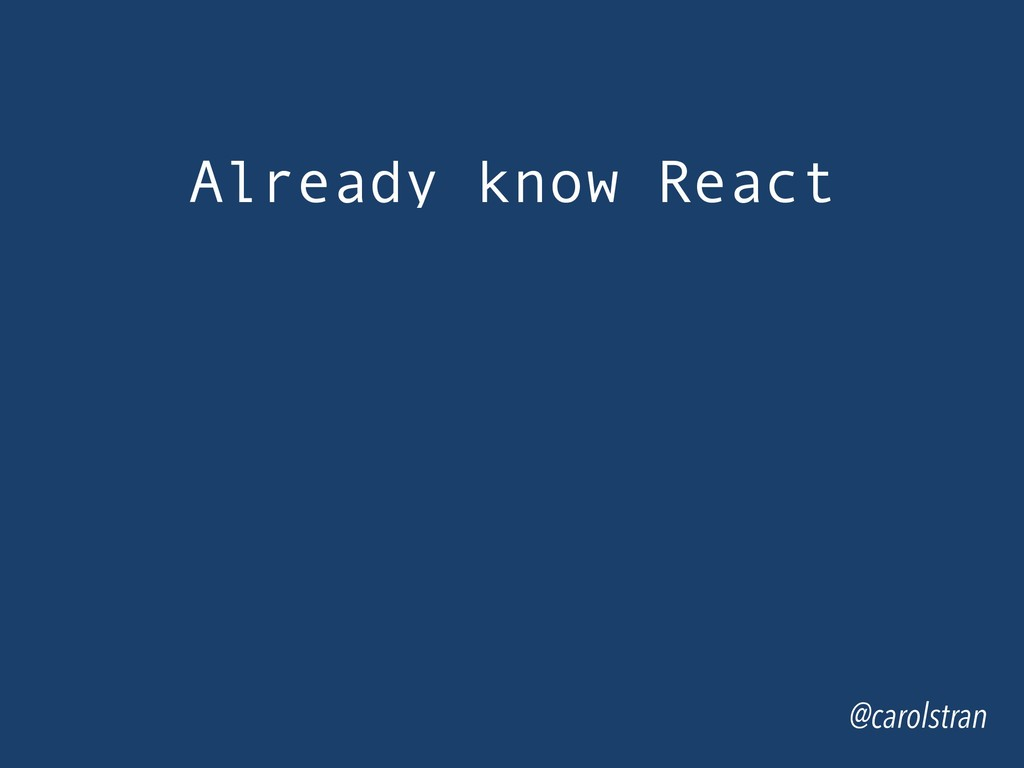 @carolstran Already know React
