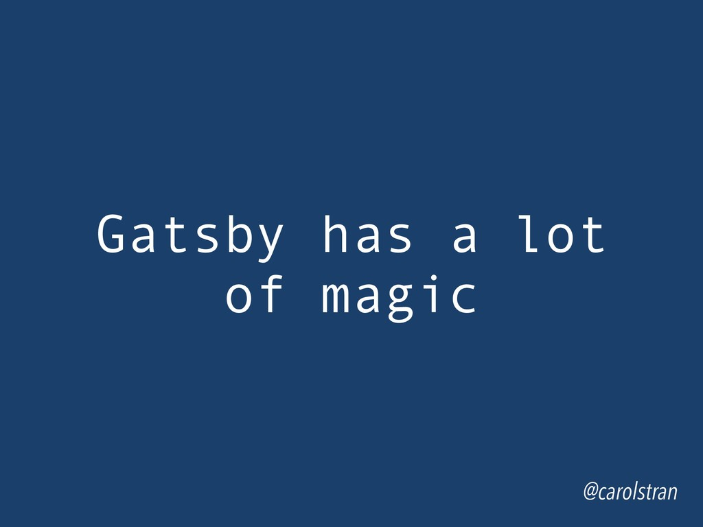 Gatsby has a lot of magic @carolstran