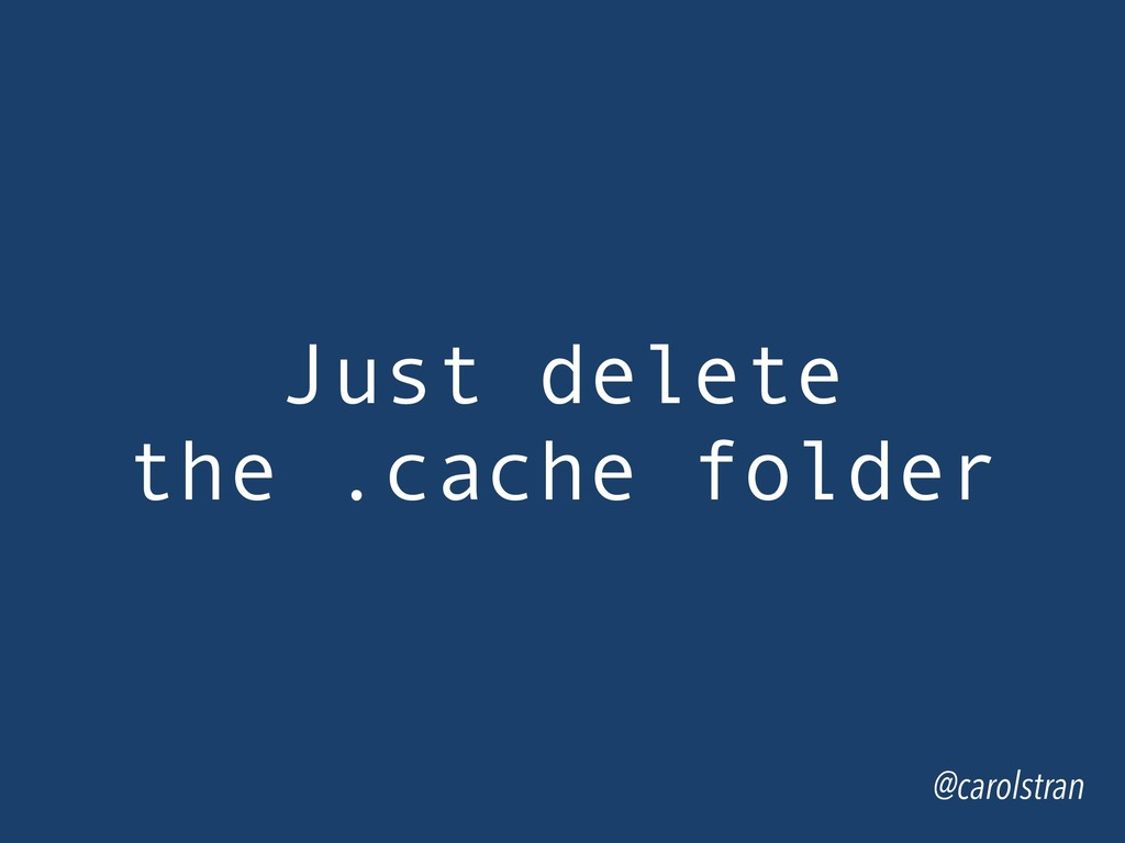 Just delete the .cache folder @carolstran