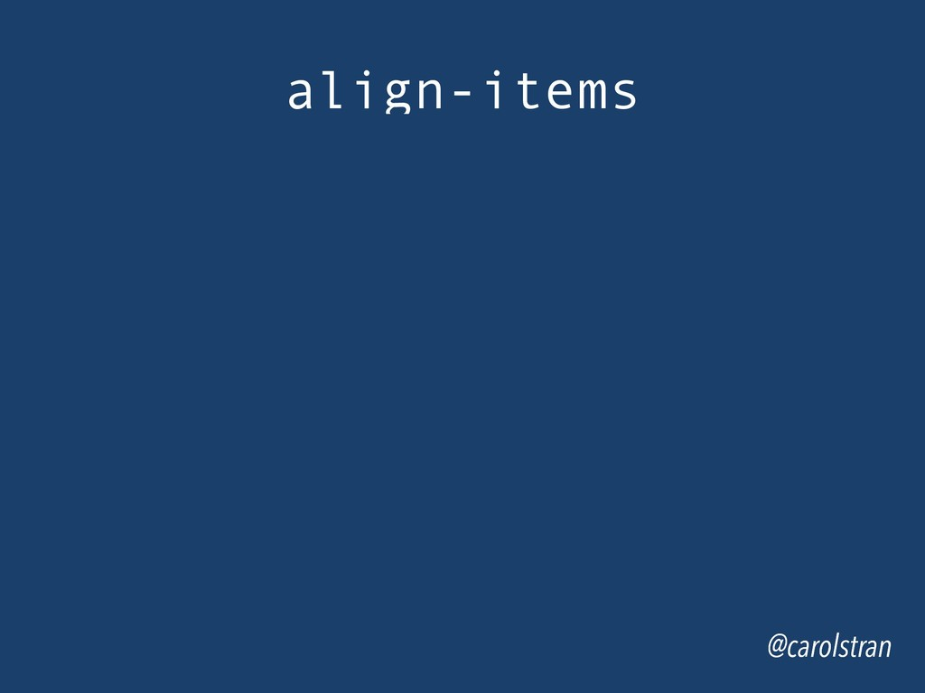 @carolstran align-items @carolstran