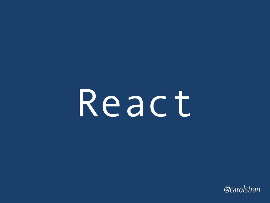 React @carolstran