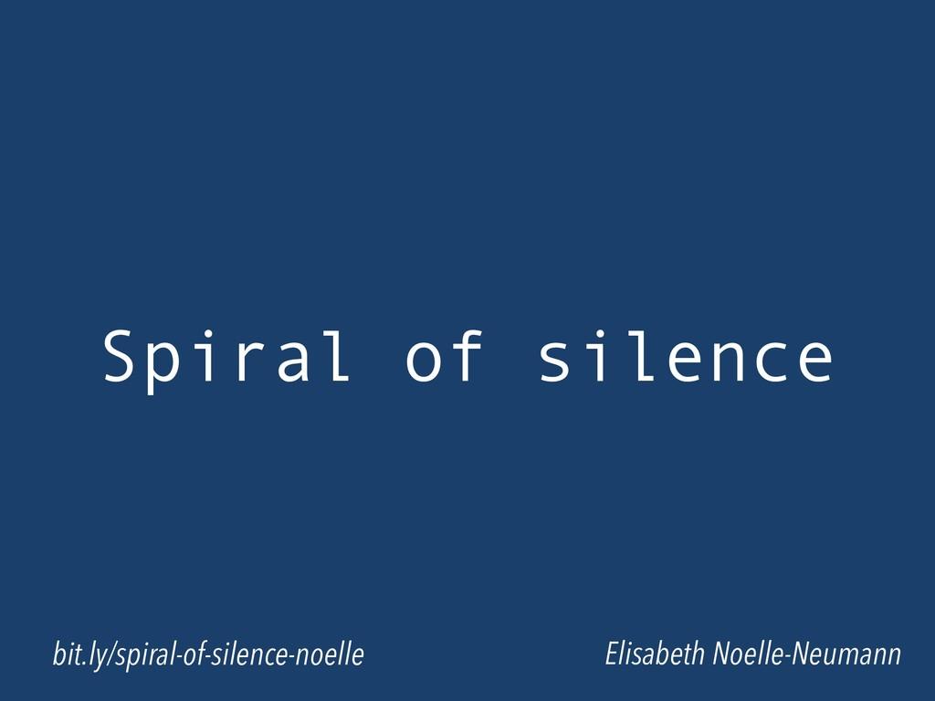 Spiral of silence Elisabeth Noelle-Neumann bit....