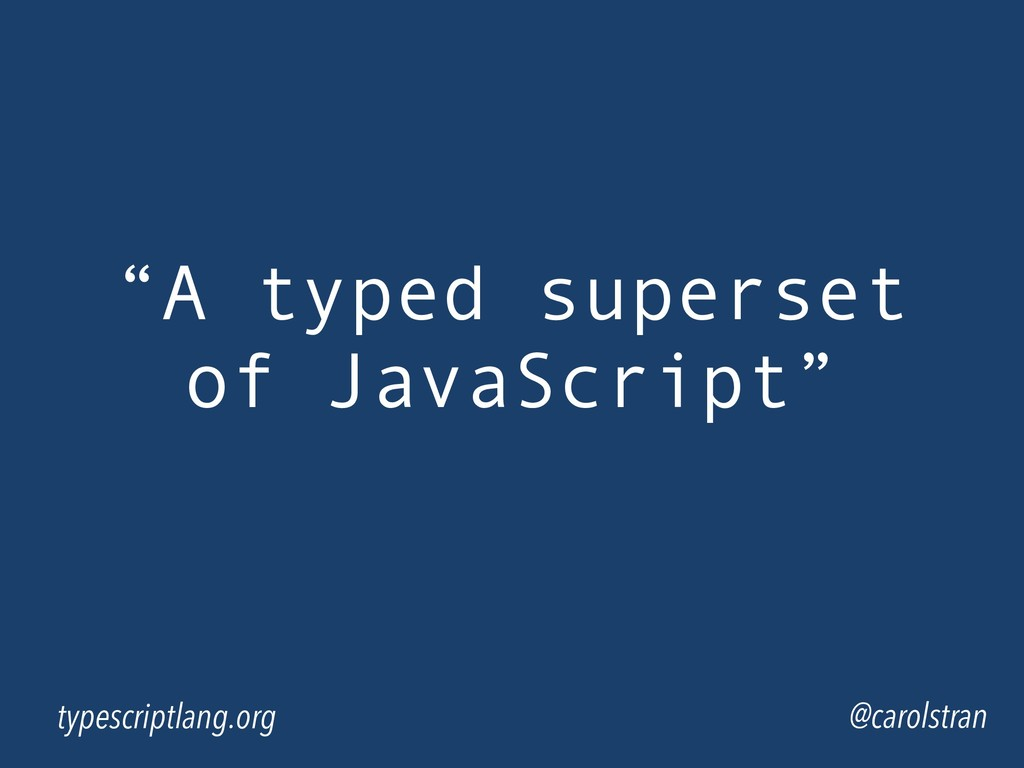 """A typed superset of JavaScript"" @carolstran ty..."
