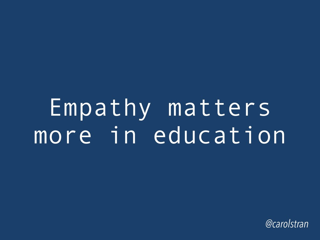 @carolstran Empathy matters more in education