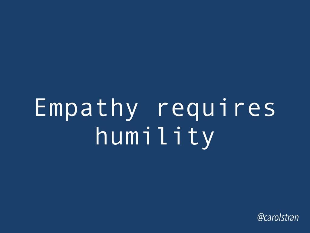 @carolstran Empathy requires humility
