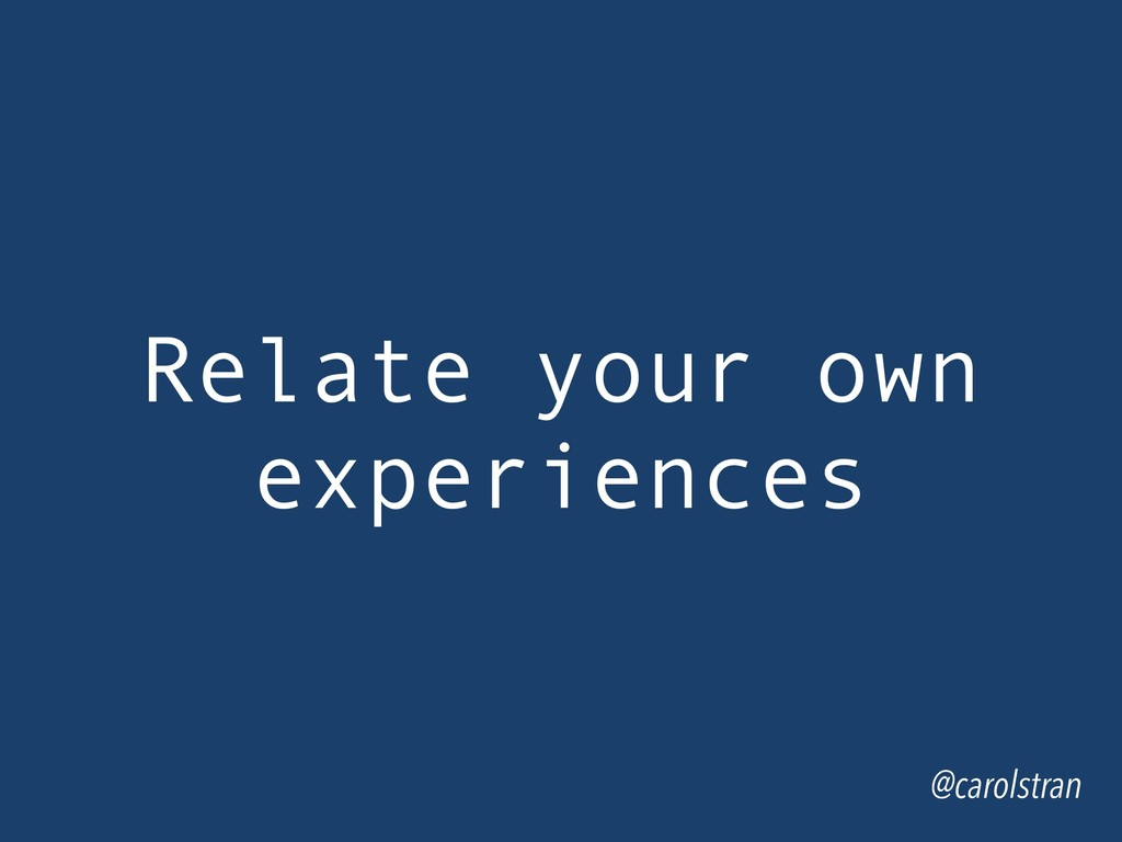Relate your own experiences @carolstran