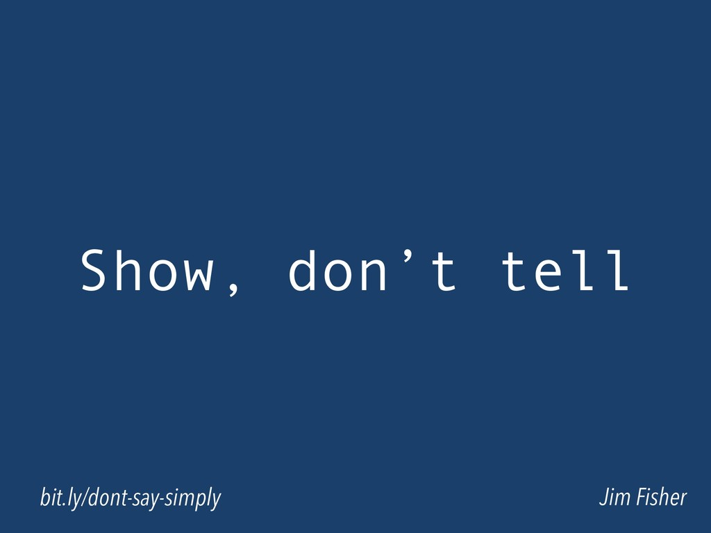 Show, don't tell Jim Fisher bit.ly/dont-say-sim...