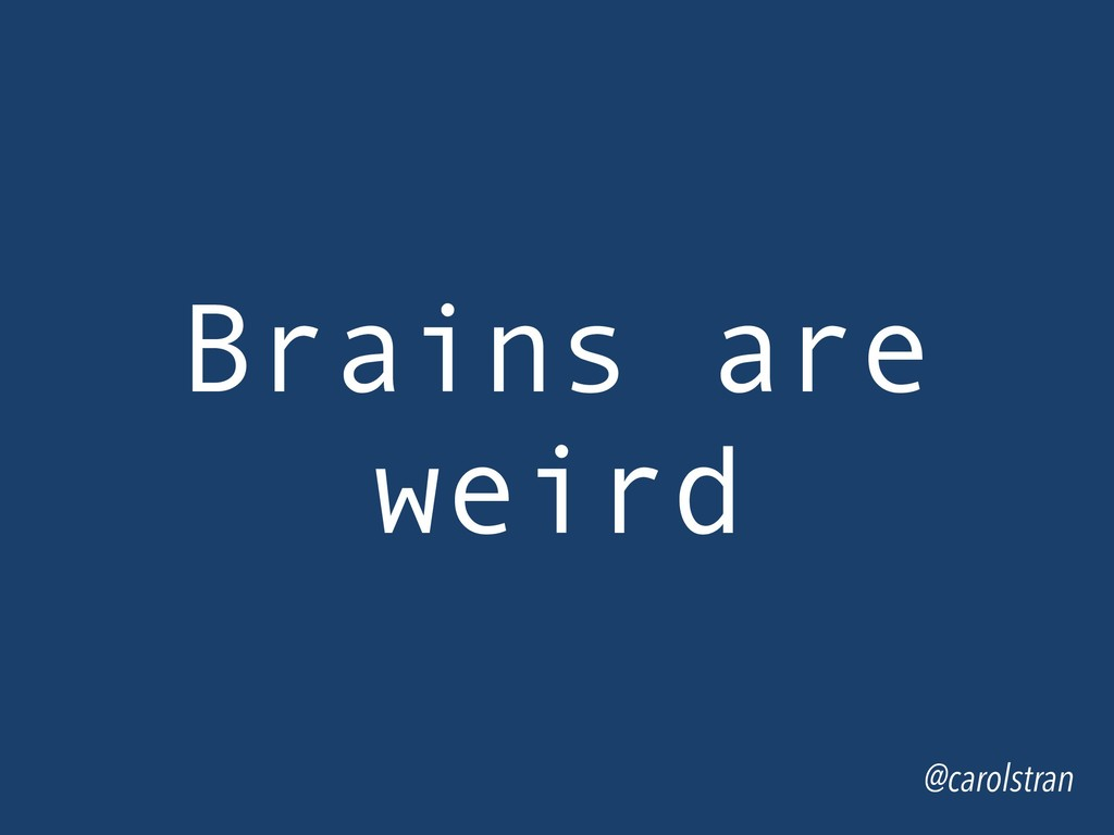 @carolstran Brains are weird