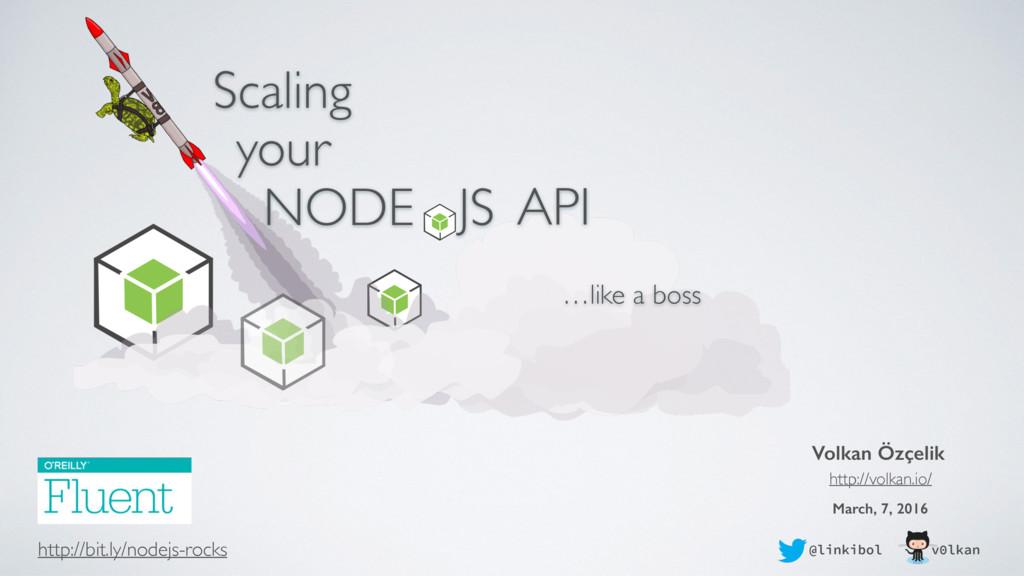 NODE JS API your …like a boss Scaling http://bi...