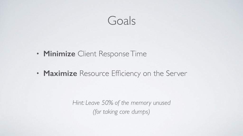 Goals • Minimize Client Response Time • Maximiz...