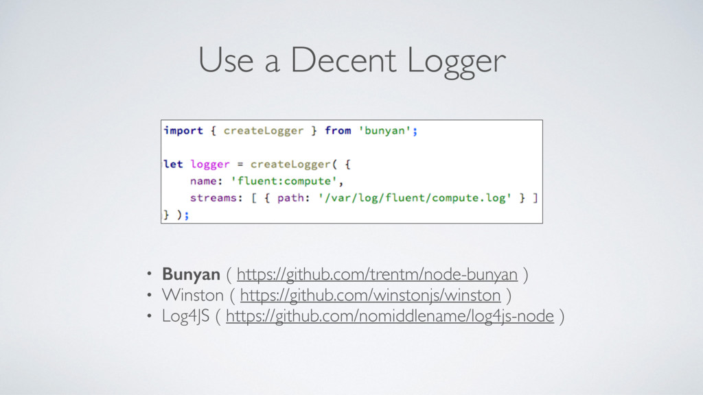 Use a Decent Logger • Bunyan ( https://github.c...