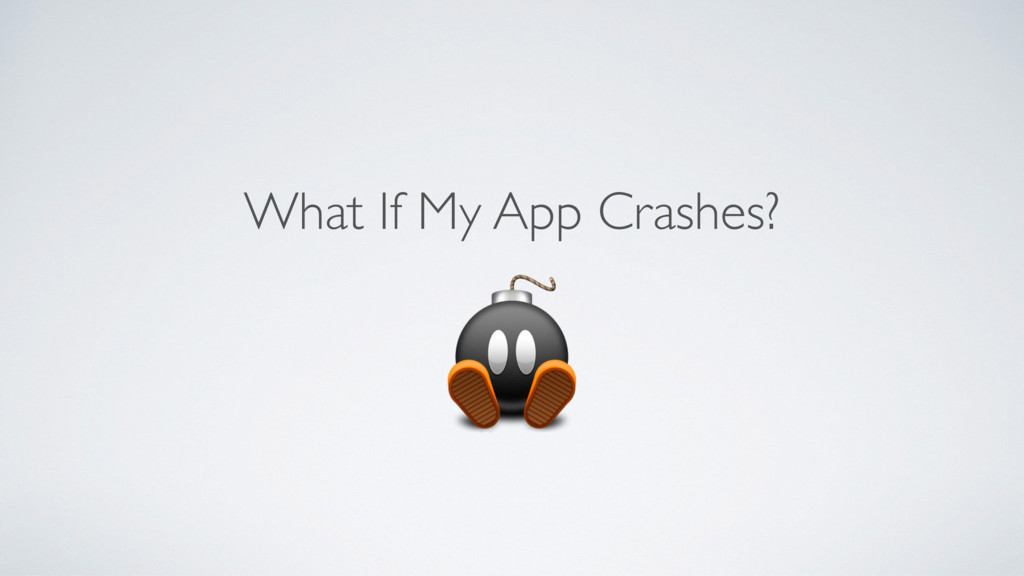 What If My App Crashes?