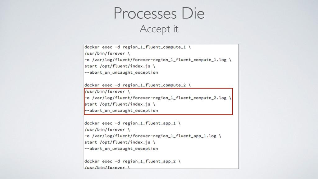 Processes Die Accept it