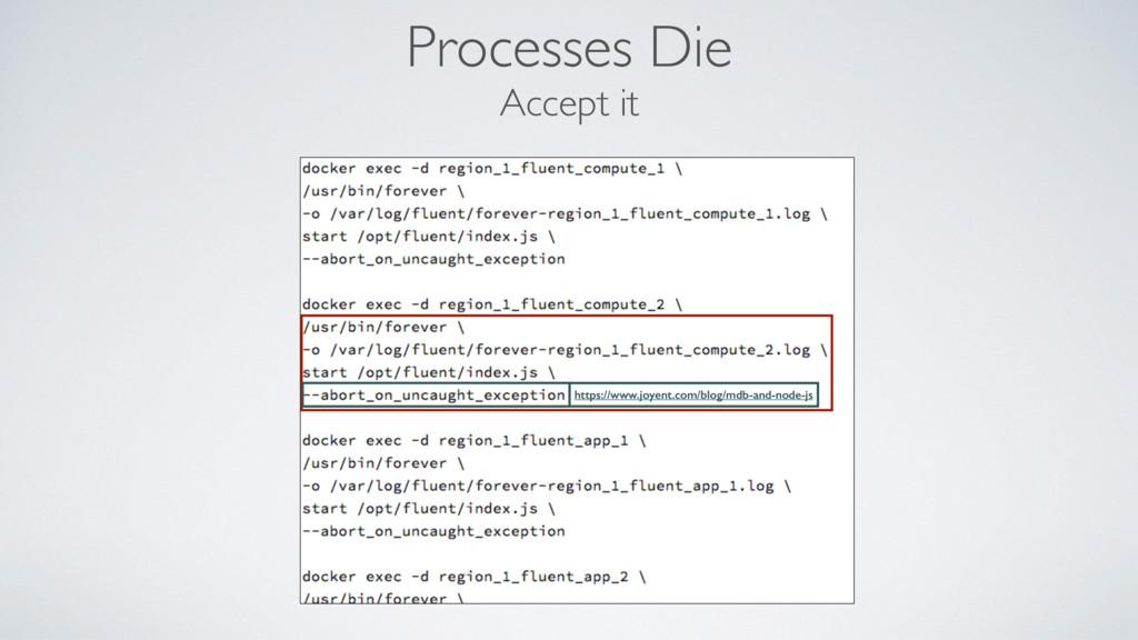 Processes Die Accept it https://www.joyent.com/...