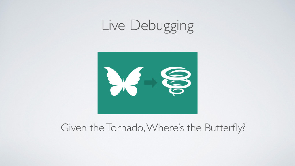 Live Debugging Given the Tornado, Where's the B...