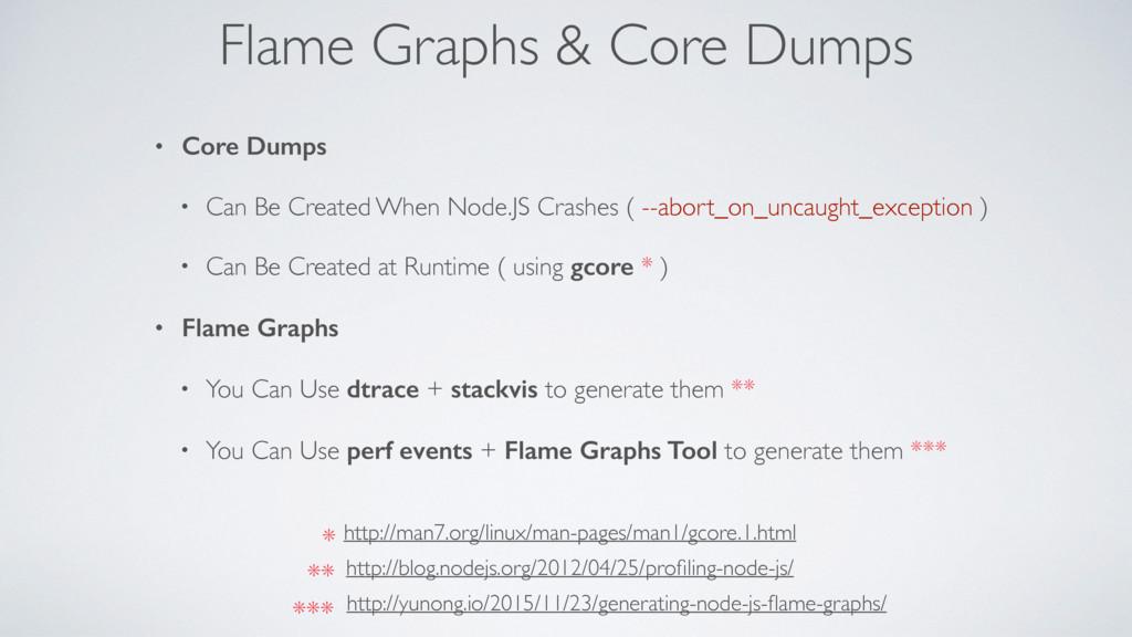 Flame Graphs & Core Dumps • Core Dumps • Can Be...
