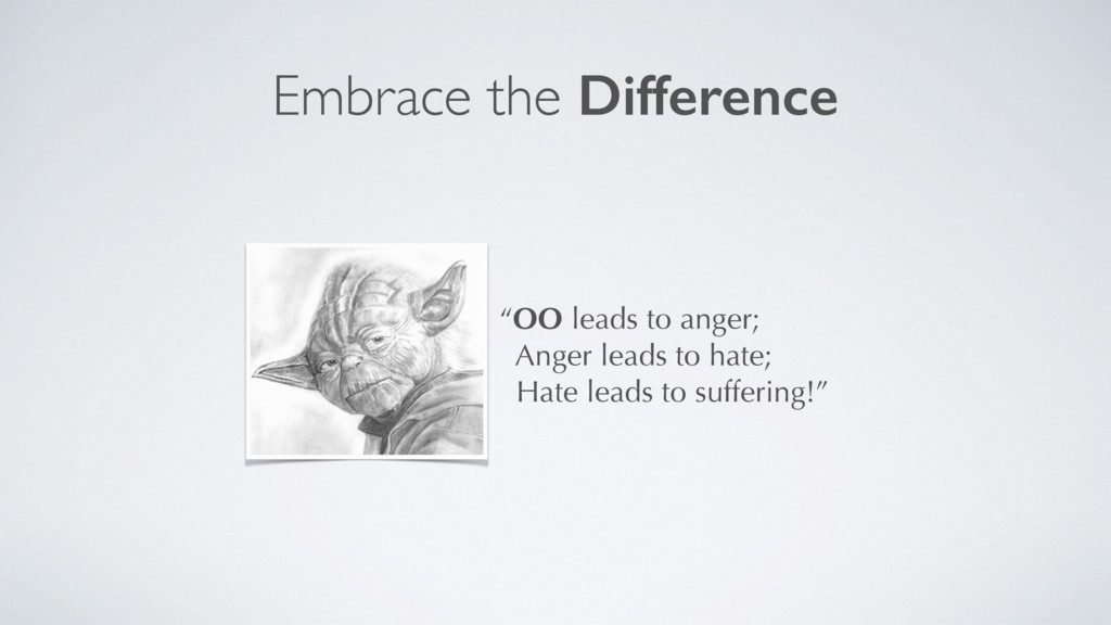 """""""OO leads to anger; Anger leads to hate; Hate l..."""