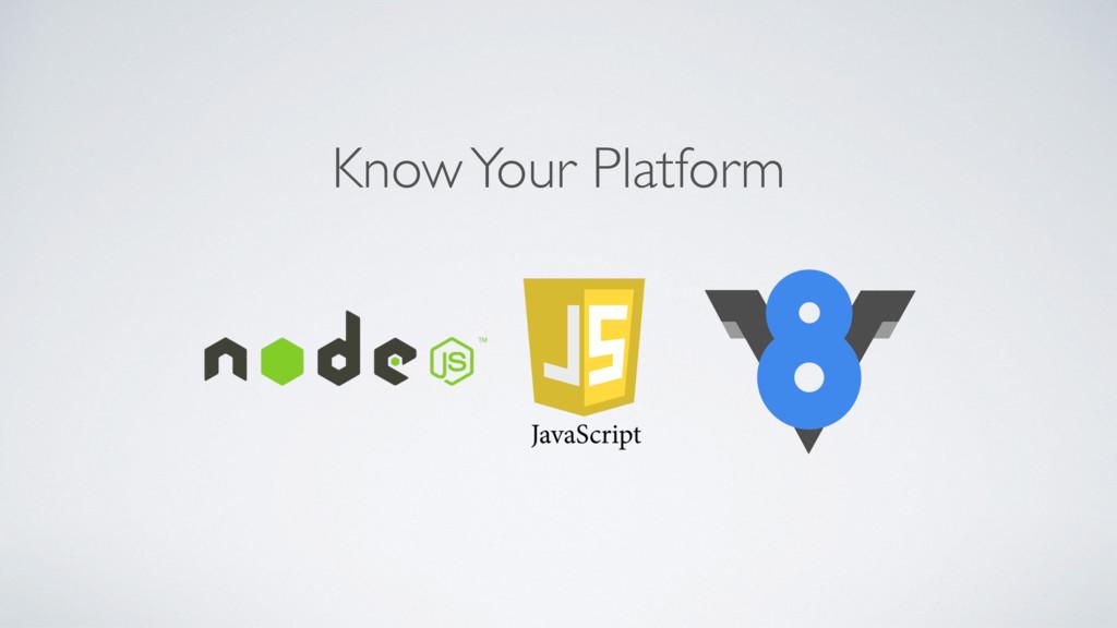 Know Your Platform
