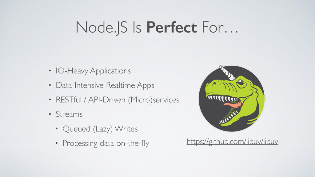 Node.JS Is Perfect For… • IO-Heavy Applications...